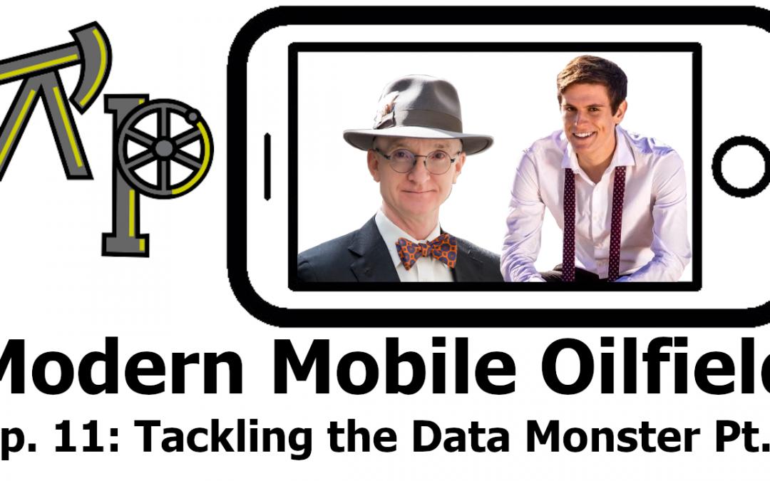 Modern Mobile Oilfield EP 11 – Tackling the Data Monster Pt. 2